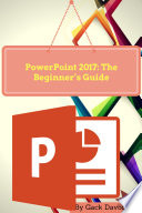 Powerpoint 2017  The Beginner   s Guide