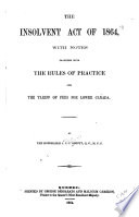 The Insolvent Act of 1864  with Notes  Together with the Rules of Practice and the Tariff of Fees for Lower Canada