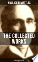 The Collected Works Of Wallace D Wattles 10 Books In One Edition