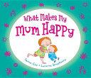 What Makes my Mum Happy