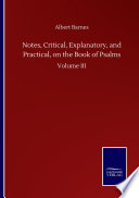 Notes Critical Explanatory And Practical On The Book Of Psalms