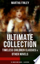 MARTHA FINLEY Ultimate Collection – Timeless Children Classics & Other Novels: 35+ Books In One Volume (Illustrated) : the highest digital standards and adjusted...