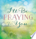 I ll Be Praying for You