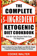 The Complete 5 Ingredient Ketogenic Diet Cookbook With 60 Keto Recipes Made Easy For Beginners
