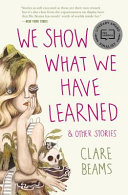 We Show What We Have Learned: And Other Stories