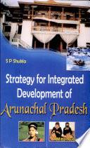 Strategy For Integrated Development Of Arunachal Pradesh