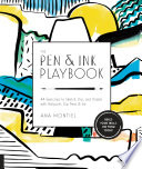 The Pen & Ink Playbook 44 Exercises to Sketch, Dip, and Drizzle with Ballpoint, Dip Pens & Ink