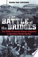 The Battle Of The Bridges : failure in world war ii, an overreach that...