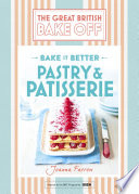 Great British Bake Off – Bake It Better (No.8): Pastry & Patisserie : to know about baking delicious and...