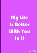 My Life Is Better With You In It Light Purple Notebook