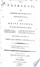 The Fairiest  Or Surprising and Entertaining Adventures of the   rial Beings  in which are Related Several Uncommon Tales     The Whole Selected to Amuse and Improve Juvenile Minds