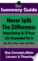 Ebook Never Split The Difference: Negotiating As If Your Life Depended On It : by Chris Voss | The MW Summary Guide Epub The Mindset Warrior Apps Read Mobile