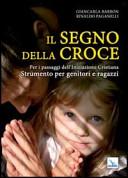 Il segno della croce  Per i passaggi dell iniziazione cristiana  Strumento per genitori e ragazzi