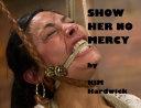 SHOW HER NO MERCY