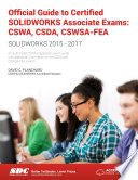 Official Guide to Certified SOLIDWORKS Associate Exams  CSWA  CSDA  CSWSA FEA  SOLIDWORKS 2015   2017