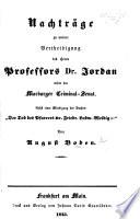 """Nachträge zu meiner Vertheidigung des Herrn Professor Dr. Jordan wider den Marburger Criminal-Senat. Nebst einer Würdigung des Buches """"Der Tod des Pfarrers Dr. Friedr. Ludw. Weidig ec"""