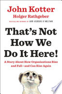 That's Not how We Do it Here!: A Story about how Organizations Rise, Fall--and Can Rise Again