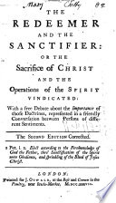 The Redeemer and the Sanctifier  or The sacrifice of Christ and the operations of the Spirit vindicated   c  By I  Watts