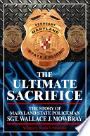 download ebook the ultimate sacrifice - the story of maryland state policeman sgt. wallace j. mowbray pdf epub