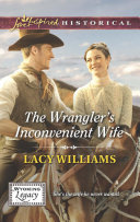 The Wrangler s Inconvenient Wife  Mills   Boon Love Inspired Historical   Wyoming Legacy  Book 4