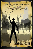 Sherlock Holmes on the Wild Frontier Adventure In The Old West Featuring