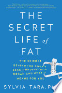 The Secret Life of Fat  The Science Behind the Bodys Least Understood Organ and What It Means for You