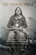 The Indian Trial : terrorized settlers. the raids culminated in the...
