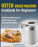 Oster Bread Machine Cookbook For Beginners