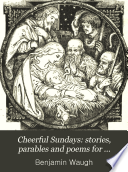 Cheerful Sundays: stories, parables and poems for children. By the author of 'Sunday evenings with my children'.