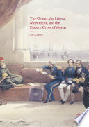 The Orient  the Liberal Movement  and the Eastern Crisis of 1839 41