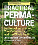 Practical Permaculture for Home Landscapes  Your Community  and the Whole Earth