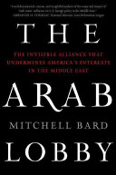 The Arab Lobby Demonized In The Global Media But As