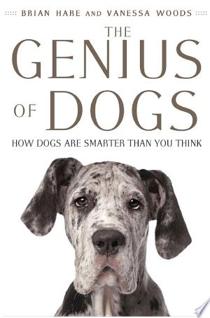 The Genius of Dogs: How Dogs Are Smarter Than You Think - ISBN:9781101609637