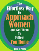 The Effortless Way to Approach Women and Get Them to Follow You Home