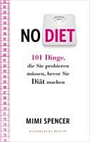 No diet - 101 Dinge, die Sie probieren müssen, bevor Sie Diät machen