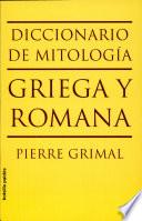 Diccionario De Mitología Griega Y Romana : o estudiosos con una preparación adecuada, sino...