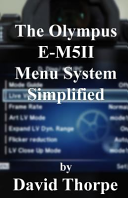 The Olympus E M5ii Menu System Simplified