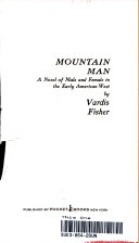 Mountain Man   a Novel of Male and Female in the Early American West