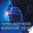 Human Body Book   Introduction to the Respiratory System   Children s Anatomy   Physiology Edition