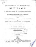 A Philosophical and Mathematical Dictionary  Containing an Explanation of the Terms  and an Account     By Charles Hutton     Vol  1    2