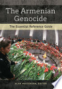 The Armenian Genocide  The Essential Reference Guide