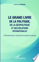 Le grand livre de la politique  de la g  opolitique et des relations internationales