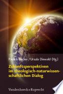 Zukunftsperspektiven im theologisch-naturwissenschaftlichen Dialog