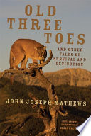 Old Three Toes and Other Tales of Survival and Extinction