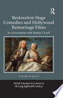 Restoration Stage Comedies and Hollywood Remarriage Films In conversation with Stanley Cavell
