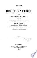 Cours de droit naturel ou de philosophie du droit fait d apr  s l   tat actuel de cette science en Allemagne