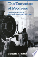 download ebook the tentacles of progress : technology transfer in the age of imperialism, 1850-1940 pdf epub