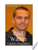 Celebrity Biographies   The Amazing Life Of Paul Walker   Famous Actors