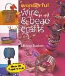 Wonderful Wire & Bead Crafts