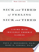 Sick and Tired of Feeling Sick and Tired  Living with Invisible Chronic Illness  New Edition